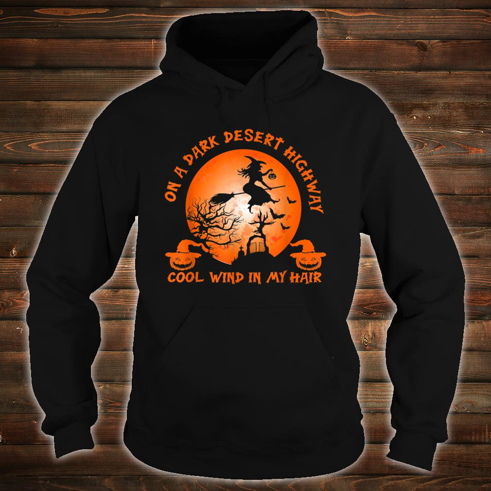 Witch On A Dark Desert Highway Witch Cool Wind In My Hair Shirt hoodie