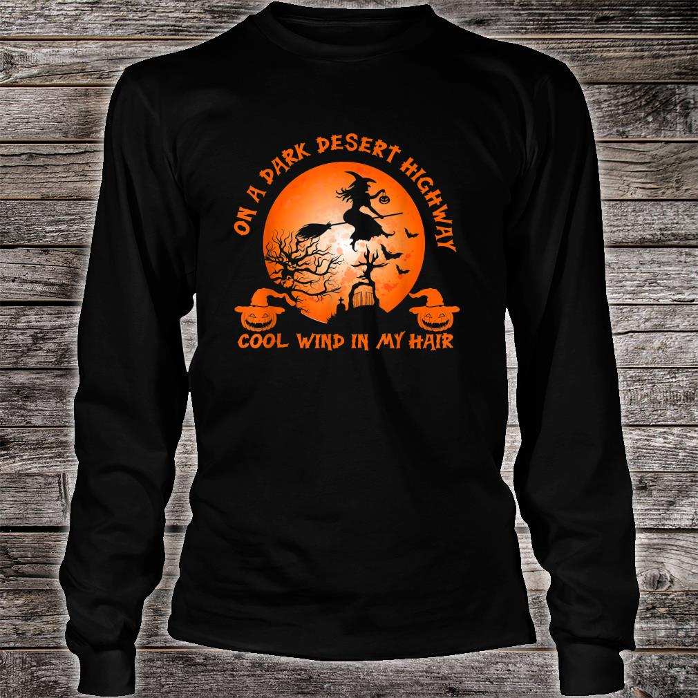 Witch On A Dark Desert Highway Witch Cool Wind In My Hair Shirt long sleeved