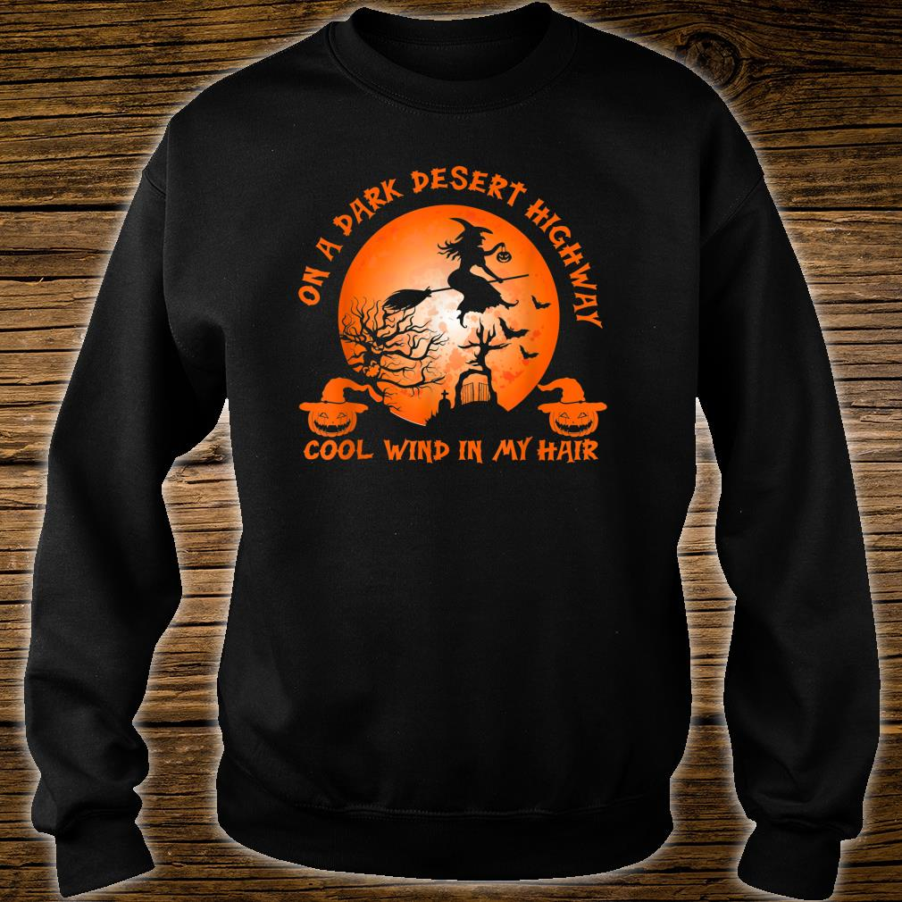 Witch On A Dark Desert Highway Witch Cool Wind In My Hair Shirt sweater