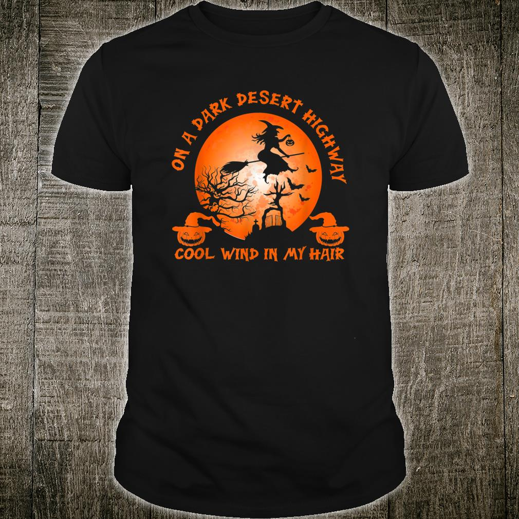 Witch On A Dark Desert Highway Witch Cool Wind In My Hair Shirt