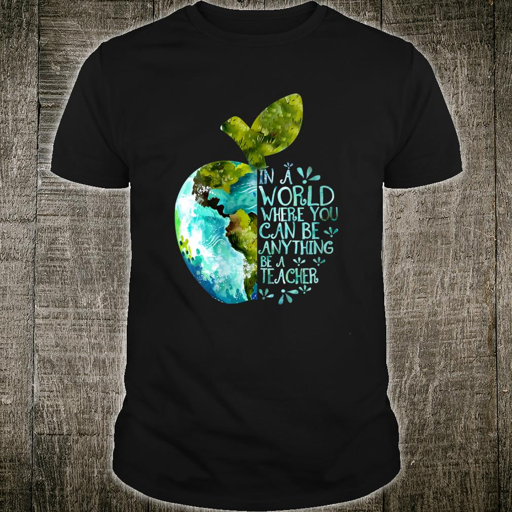 Womens In A World Where You Can Be Anything Be Teacher Shirt