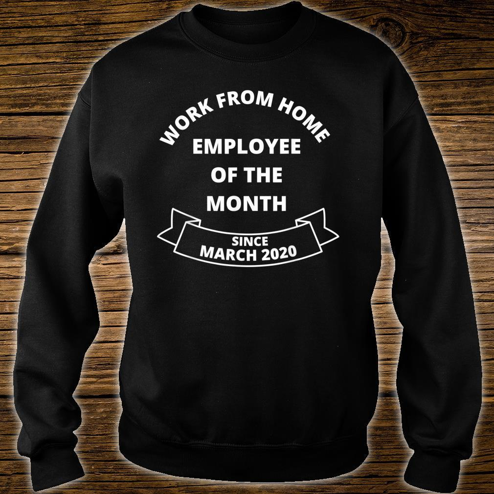 Work From Home Employee of The Month Since March 2020 Shirt sweater