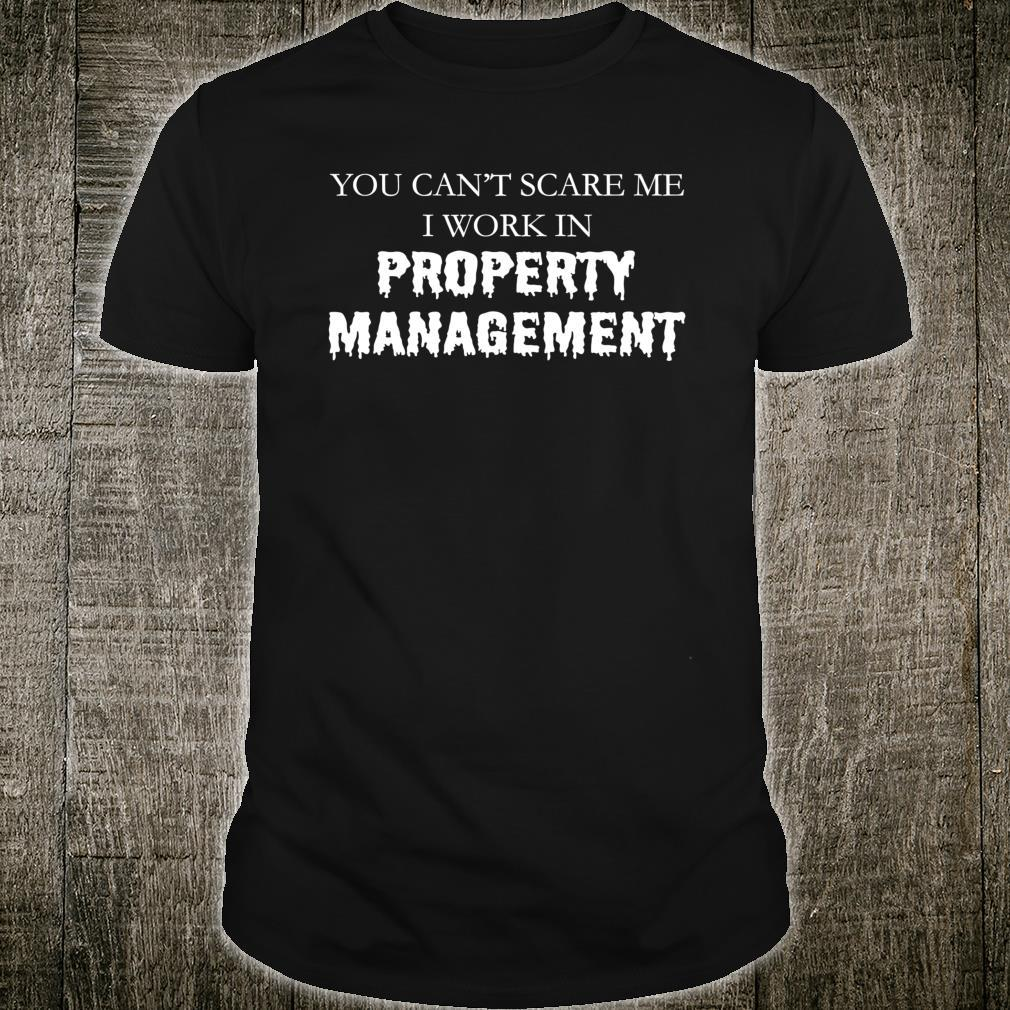 You Can't Scare Me I Work In Property Management Shirt