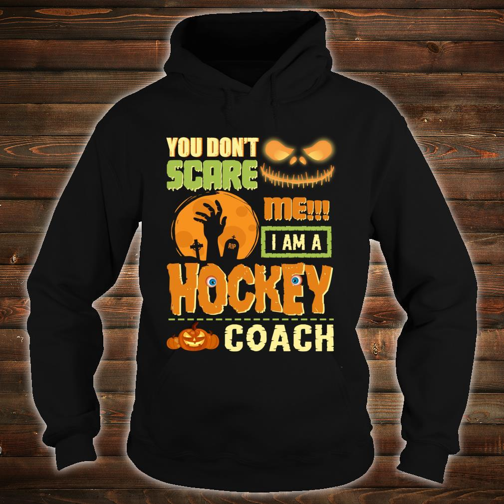 You Don't Scare Hockey Coach Halloween Costume Quote Shirt hoodie