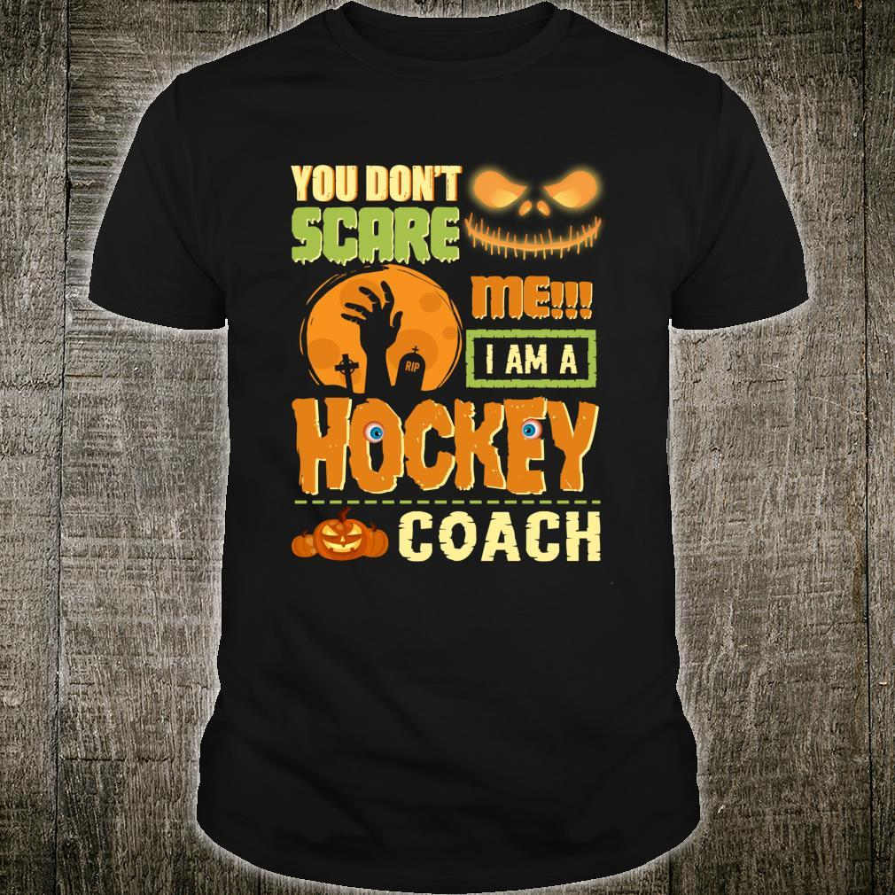 You Don't Scare Hockey Coach Halloween Costume Quote Shirt
