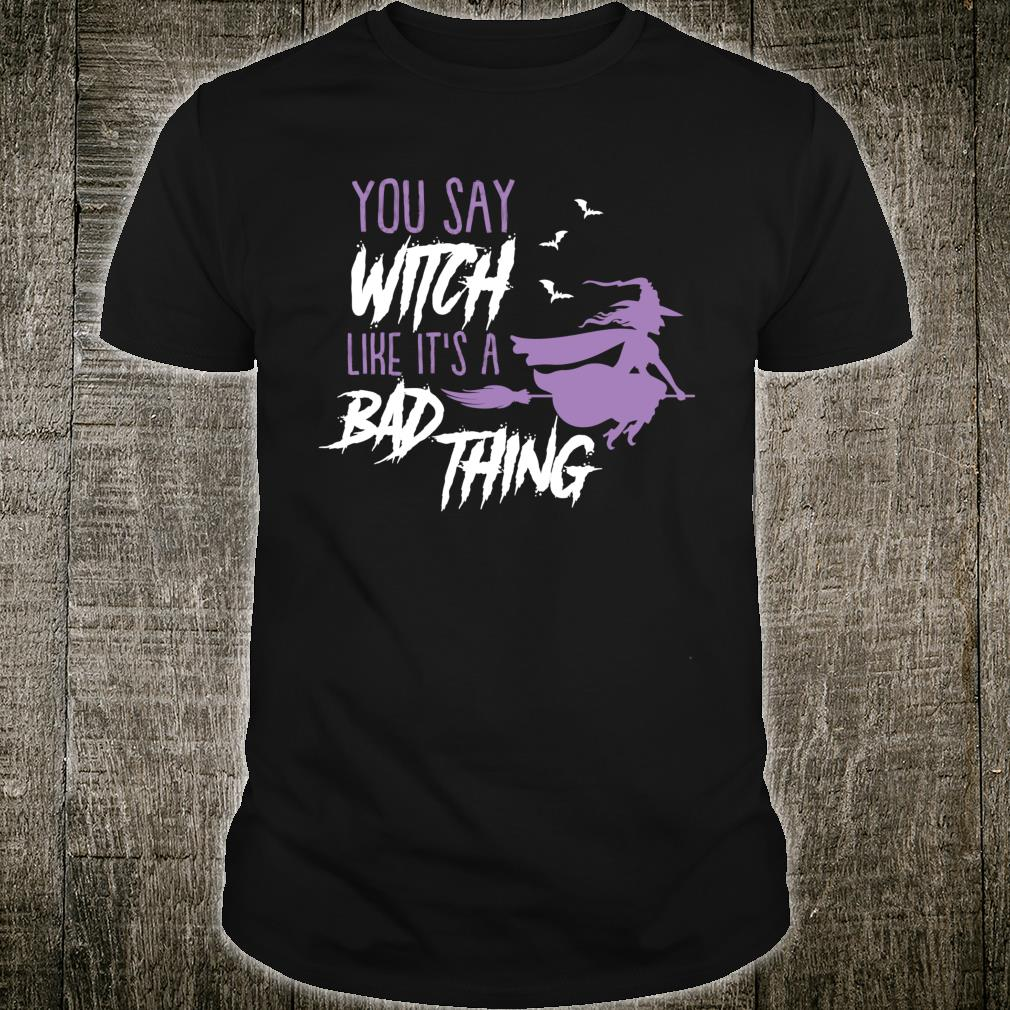 You say Witch Like It's a Bad Thing Happy Halloween Long Sleeve T-Shirt